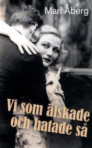 Recension: Vi som älskade och hatade så av Mari Åberg